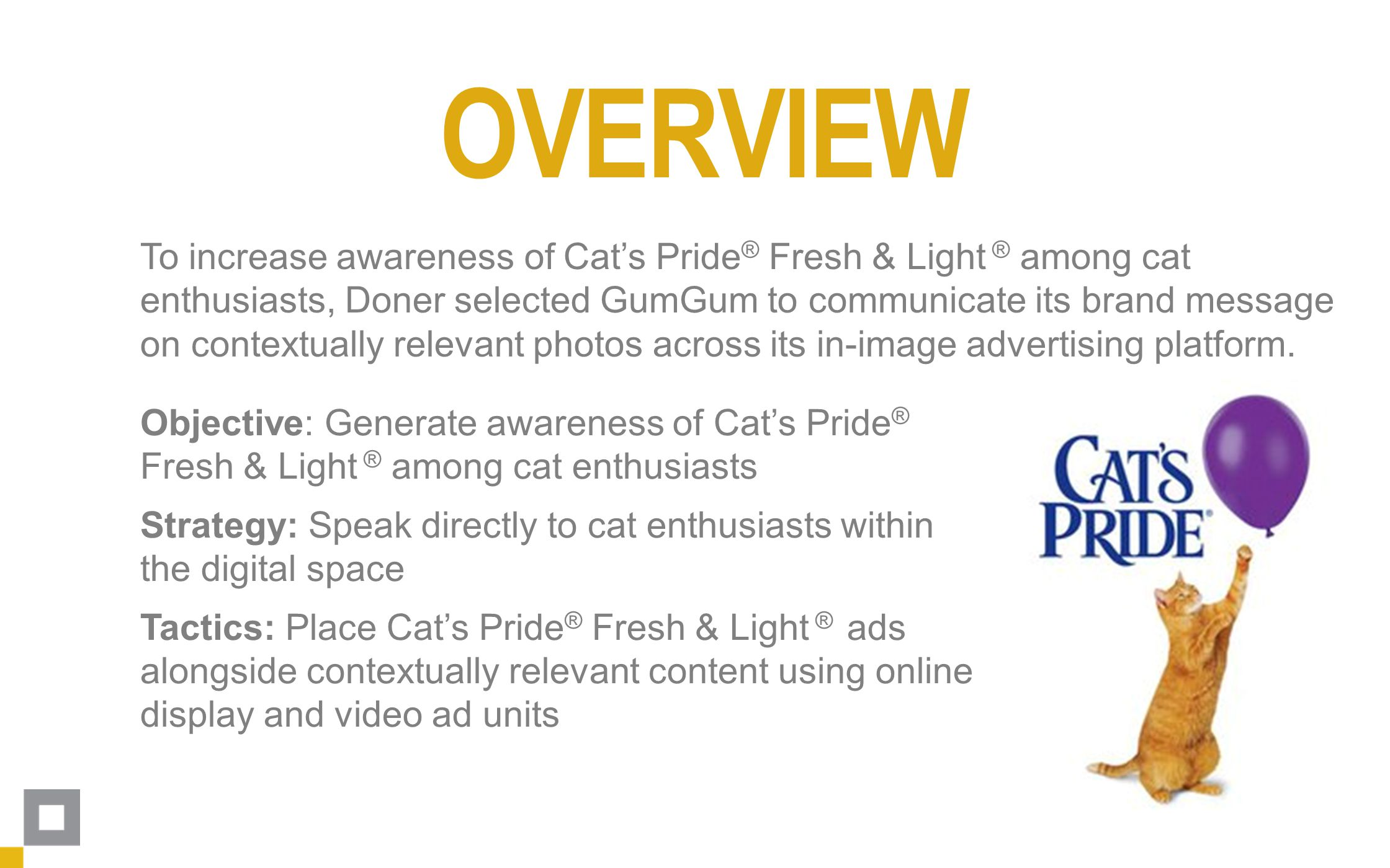 To increase awareness of Cat's Pride ® Fresh & Light ® among cat enthusiasts, Doner selected GumGum to communicate its brand message on contextually relevant photos across its in-image advertising platform.