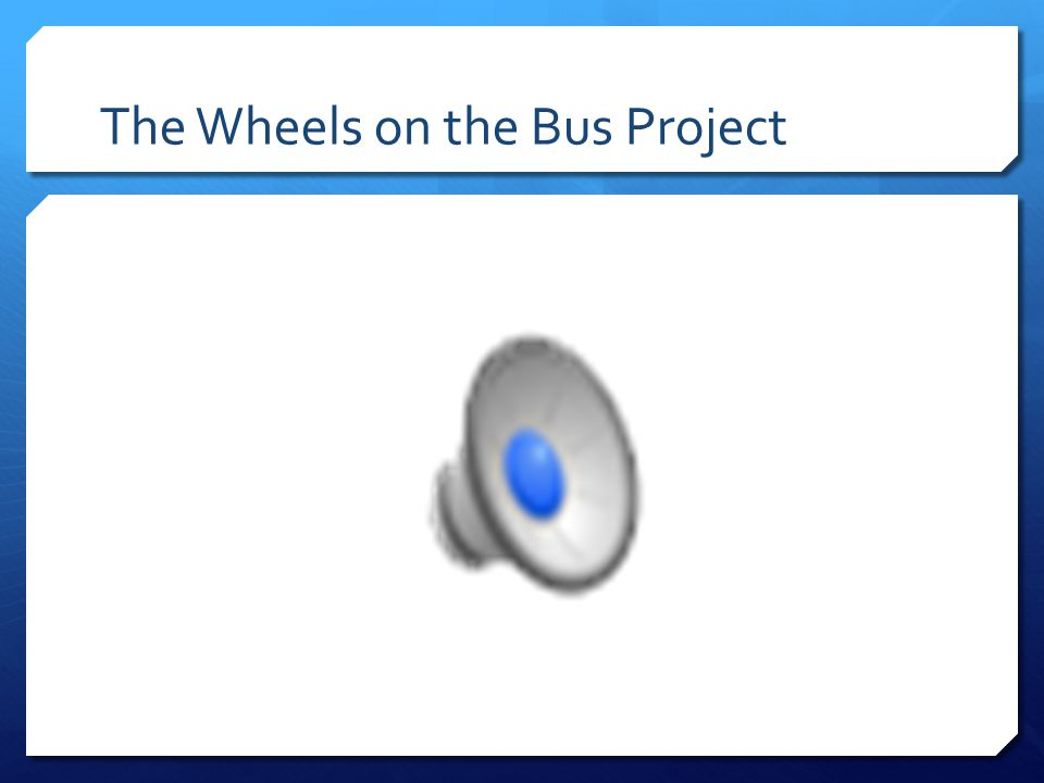 The Wheels on the Bus Project