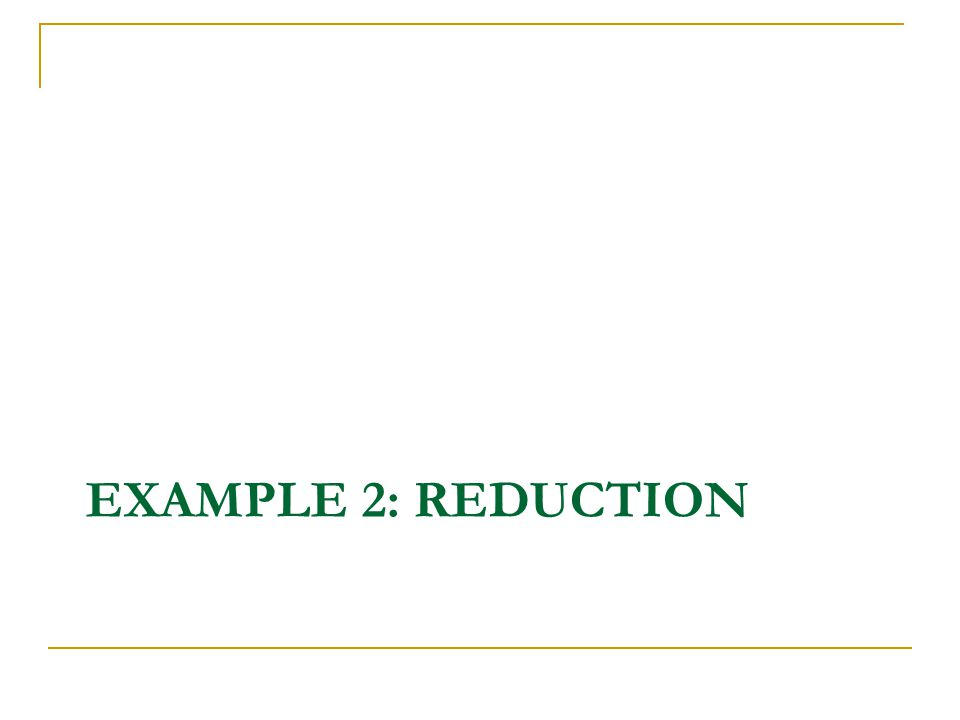 EXAMPLE 2: REDUCTION