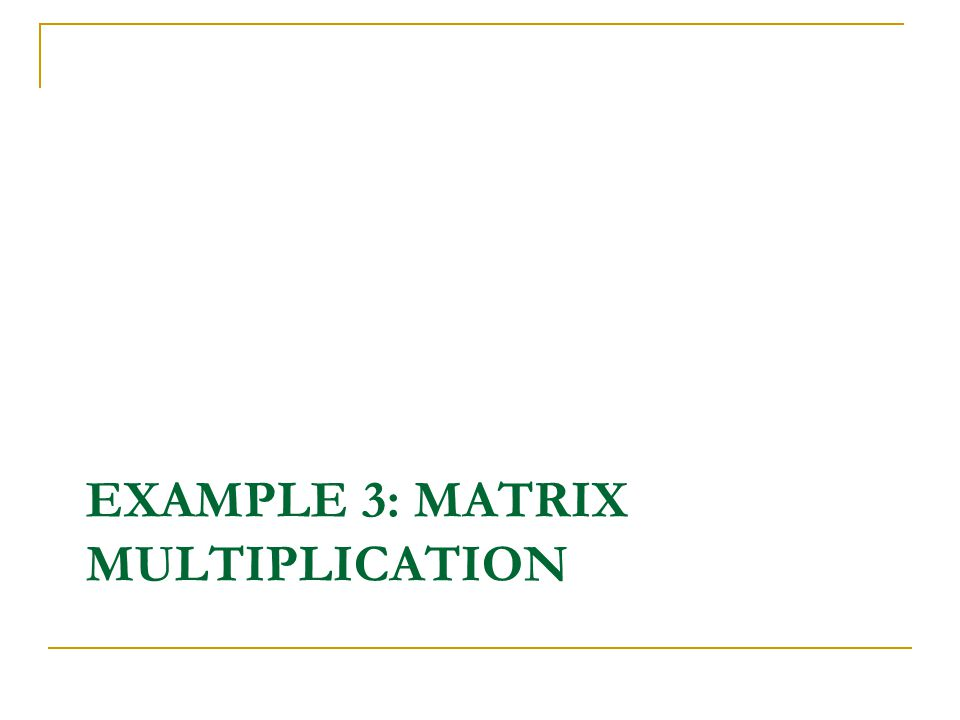 EXAMPLE 3: MATRIX MULTIPLICATION