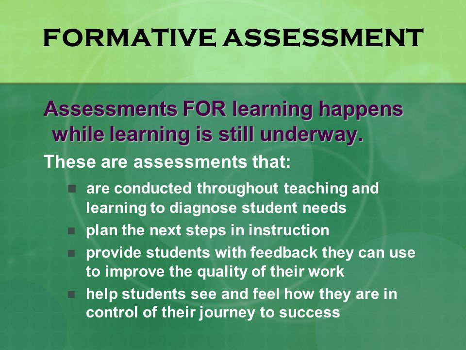 FORMATIVE ASSESSMENT Assessments FOR learning happens while learning is still underway.