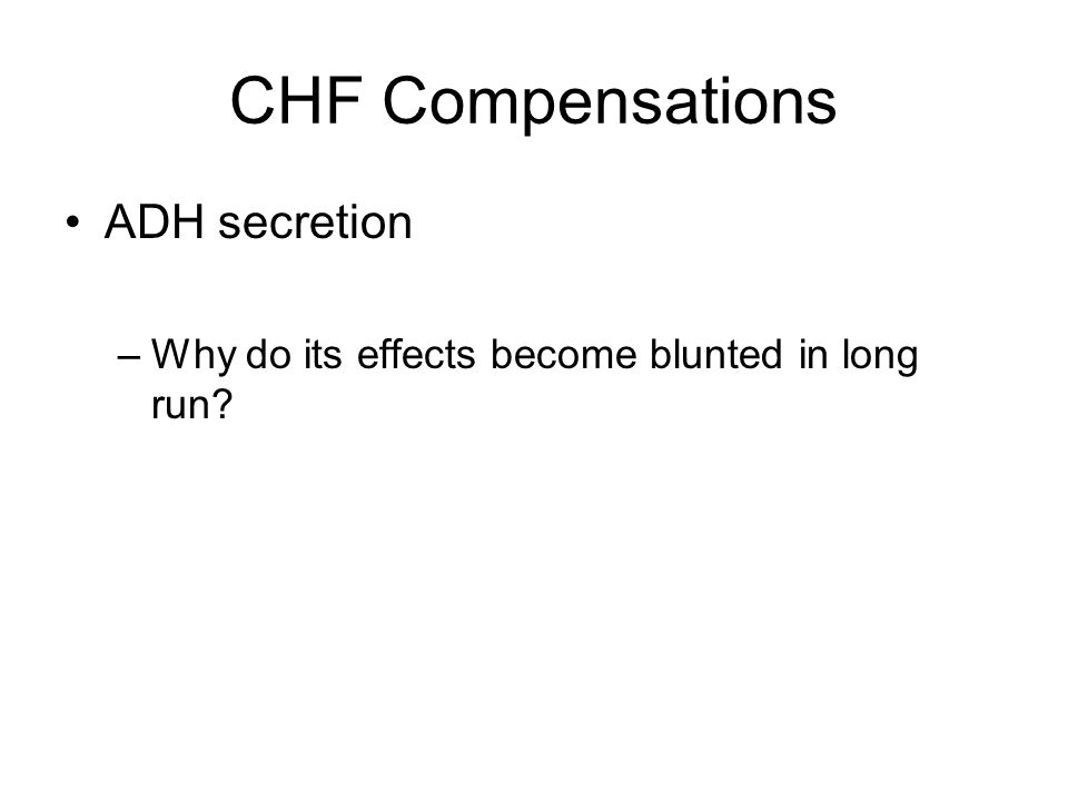 CHF Compensations ADH secretion –Why do its effects become blunted in long run