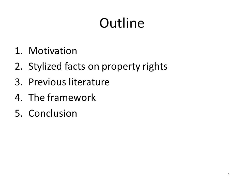 Outline 1.Motivation 2.Stylized facts on property rights 3.Previous literature 4.The framework 5.Conclusion 2