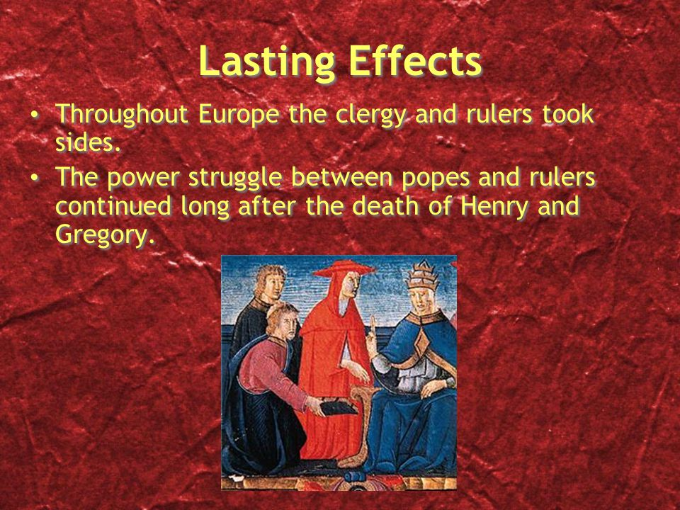 Lasting Effects Throughout Europe the clergy and rulers took sides.