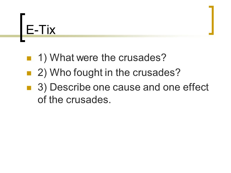 E-Tix 1) What were the crusades. 2) Who fought in the crusades.