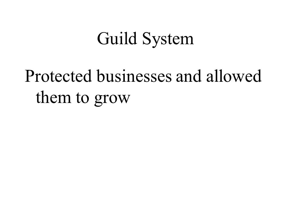 Guild System Protected businesses and allowed them to grow