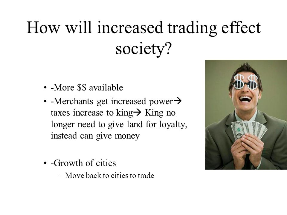 How will increased trading effect society.