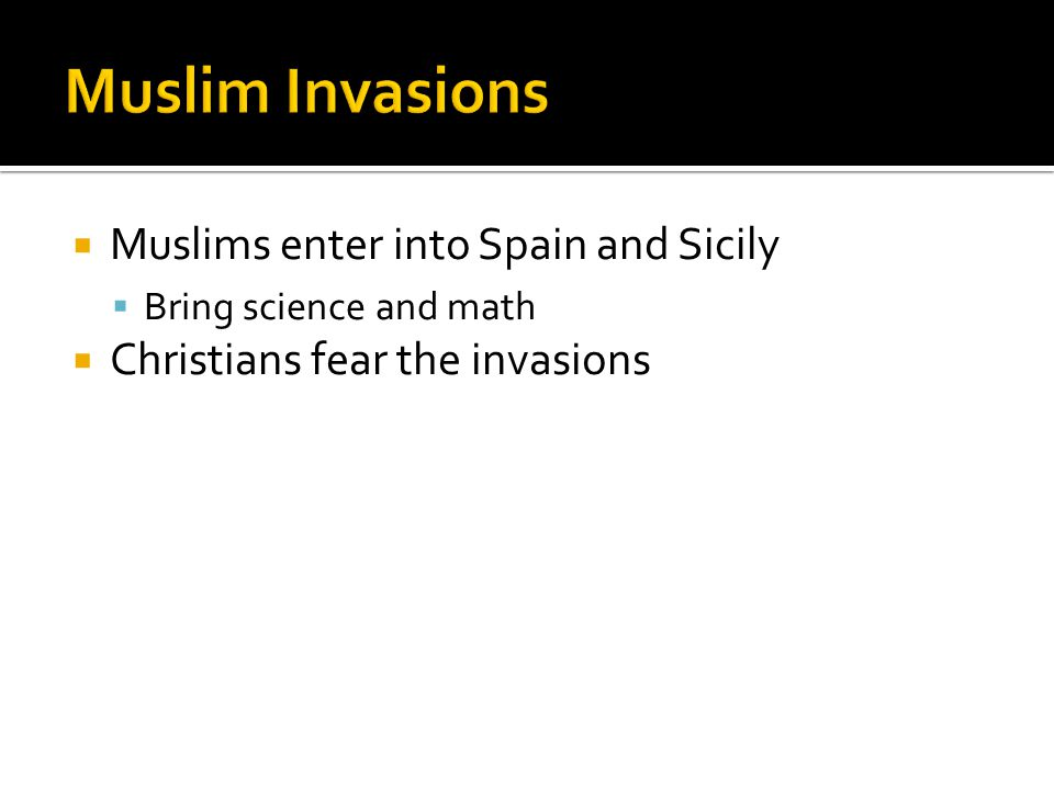  Muslims enter into Spain and Sicily  Bring science and math  Christians fear the invasions