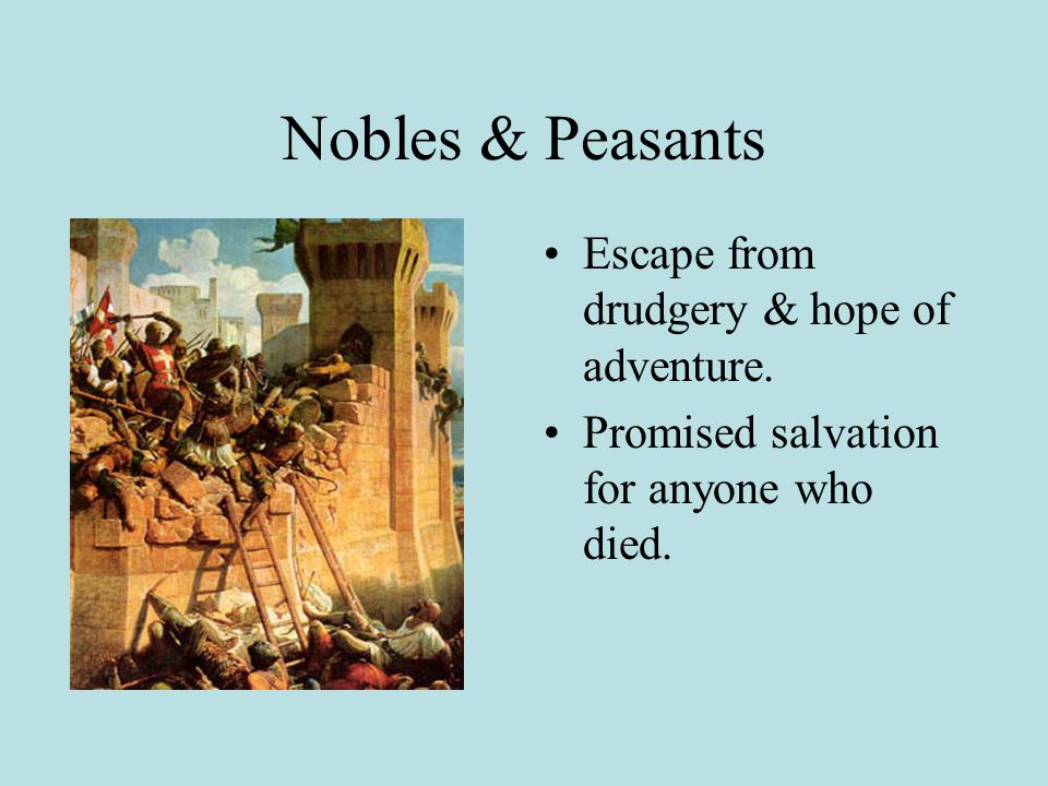 Nobles & Peasants Escape from drudgery & hope of adventure. Promised salvation for anyone who died.