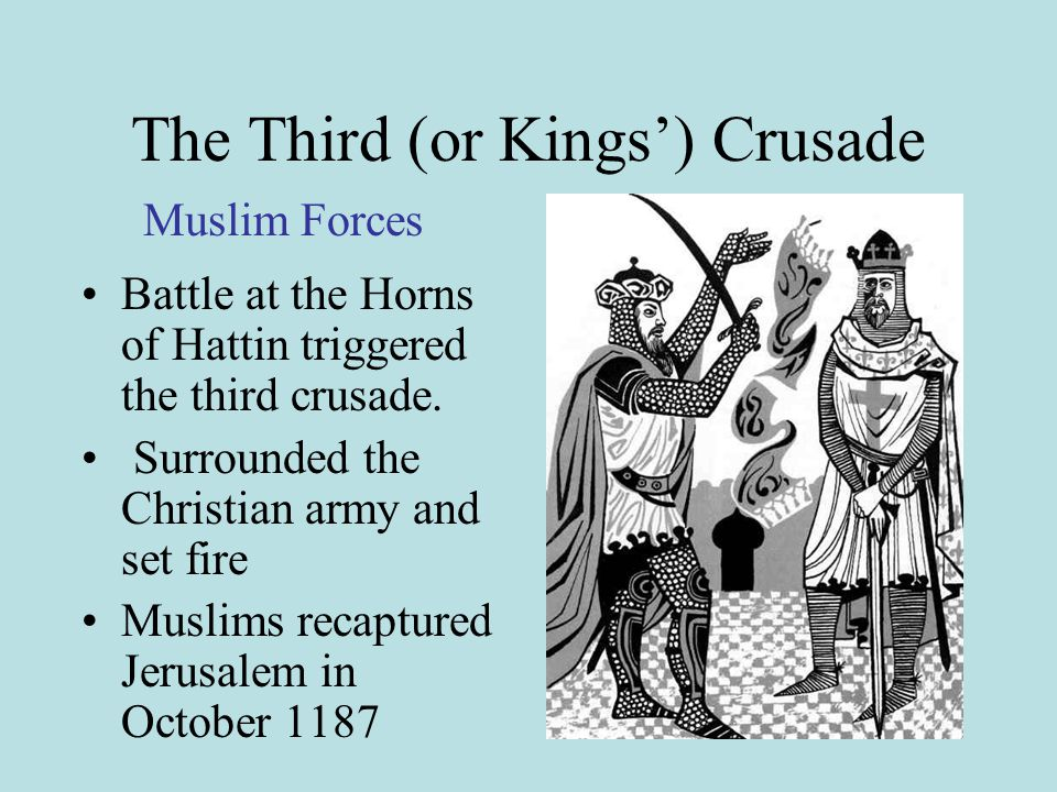 The Third (or Kings') Crusade Battle at the Horns of Hattin triggered the third crusade.