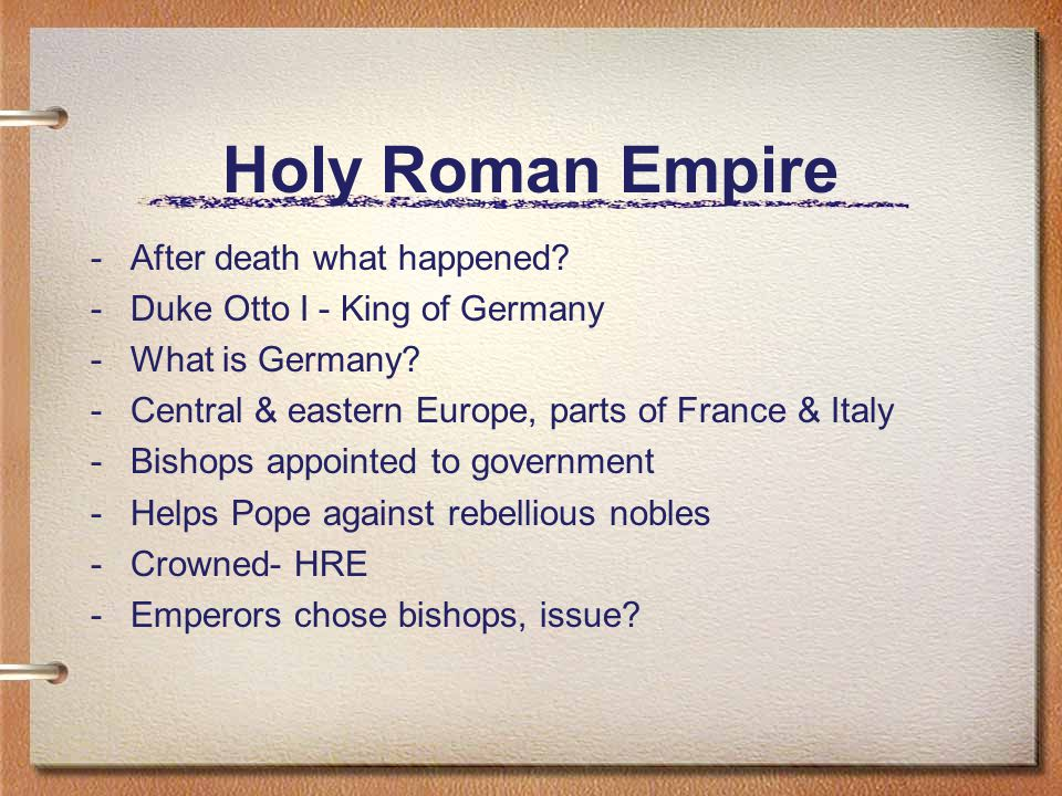 Holy Roman Empire -After death what happened. -Duke Otto I - King of Germany -What is Germany.