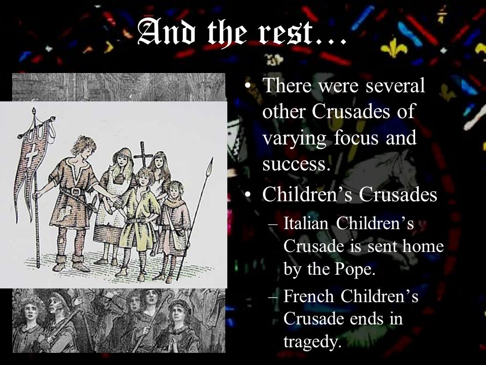 Pope Innocent III tries to establish the Fourth Crusade as a holy cause –Instead, it is led by Venetians who sack Constantinople in 1204.