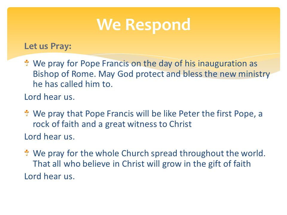 Let us Pray: We pray for Pope Francis on the day of his inauguration as Bishop of Rome.