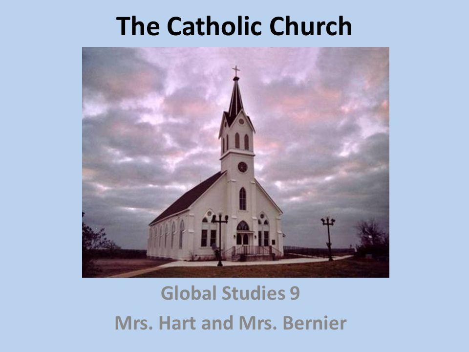 The Catholic Church Global Studies 9 Mrs. Hart and Mrs. Bernier