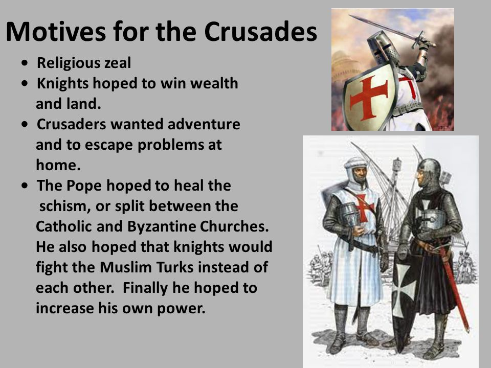 Motives for the Crusades Religious zeal Knights hoped to win wealth and land.