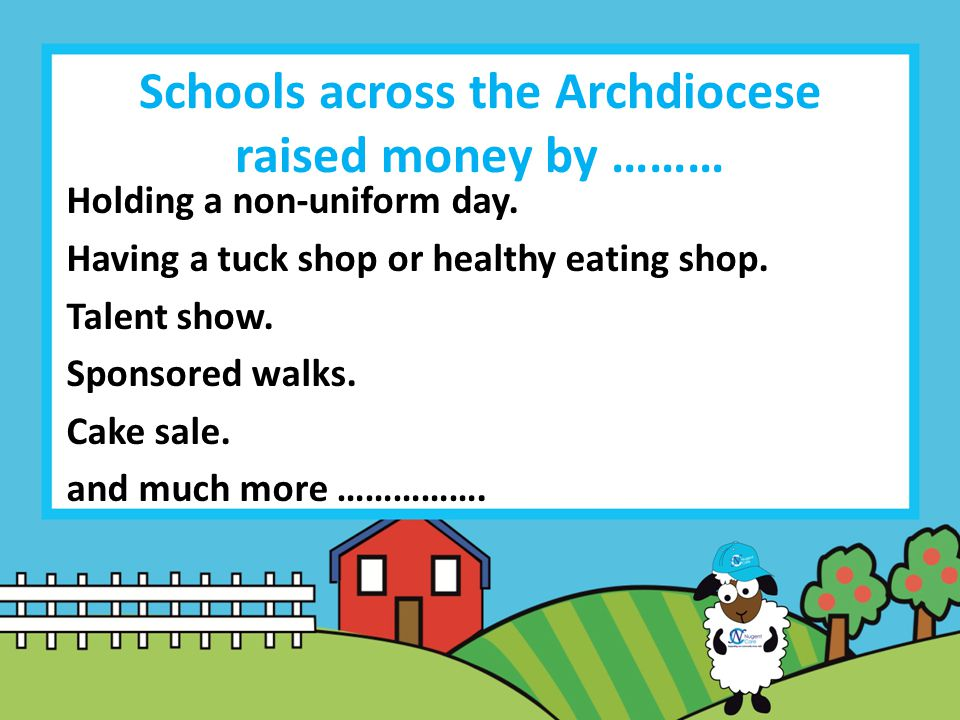 Schools across the Archdiocese raised money by ……… Holding a non-uniform day.
