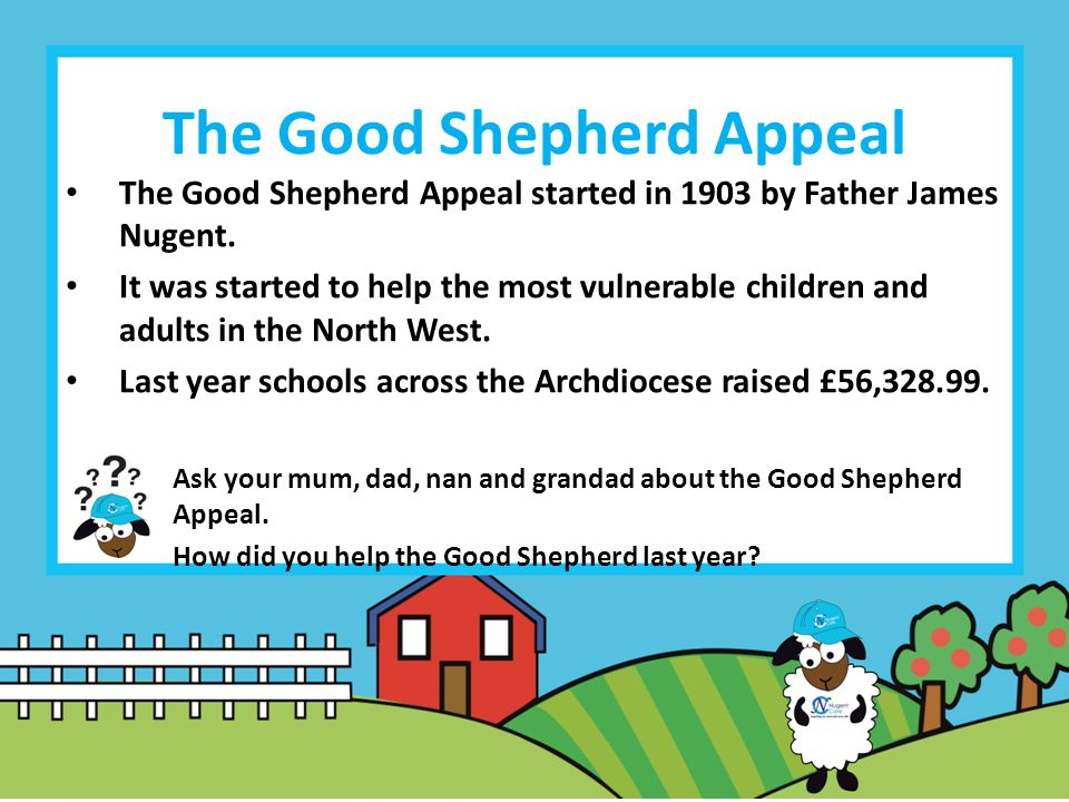 The Good Shepherd Appeal The Good Shepherd Appeal started in 1903 by Father James Nugent.