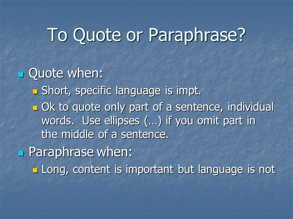 To Quote or Paraphrase. Quote when: Quote when: Short, specific language is impt.