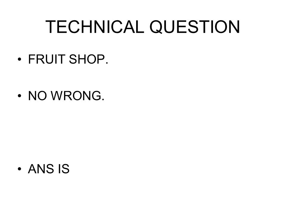 TECHNICAL QUESTION FRUIT SHOP. NO WRONG. ANS IS