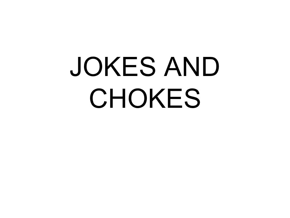 JOKES AND CHOKES