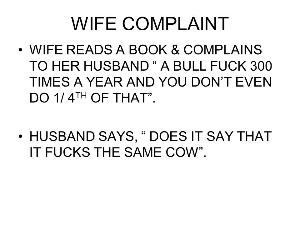 WIFE COMPLAINT WIFE READS A BOOK & COMPLAINS TO HER HUSBAND A BULL FUCK 300 TIMES A YEAR AND YOU DON'T EVEN DO 1/ 4 TH OF THAT .