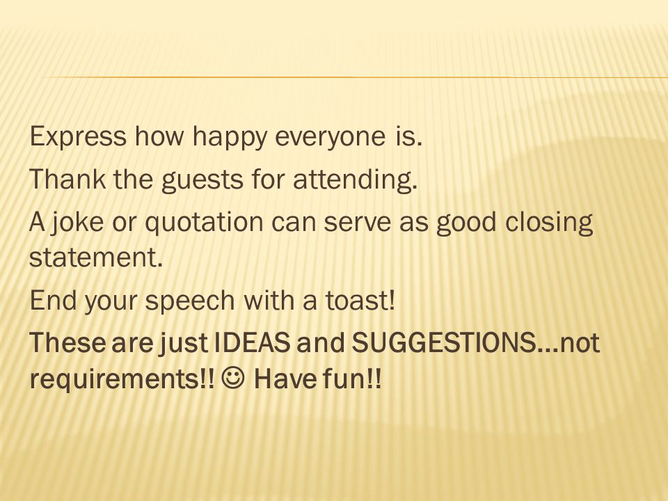 Express how happy everyone is. Thank the guests for attending.