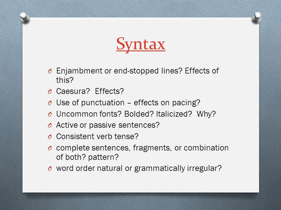 Syntax O Enjambment or end-stopped lines. Effects of this.