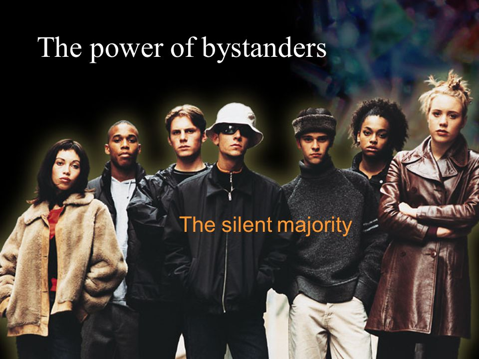 The power of bystanders The silent majority