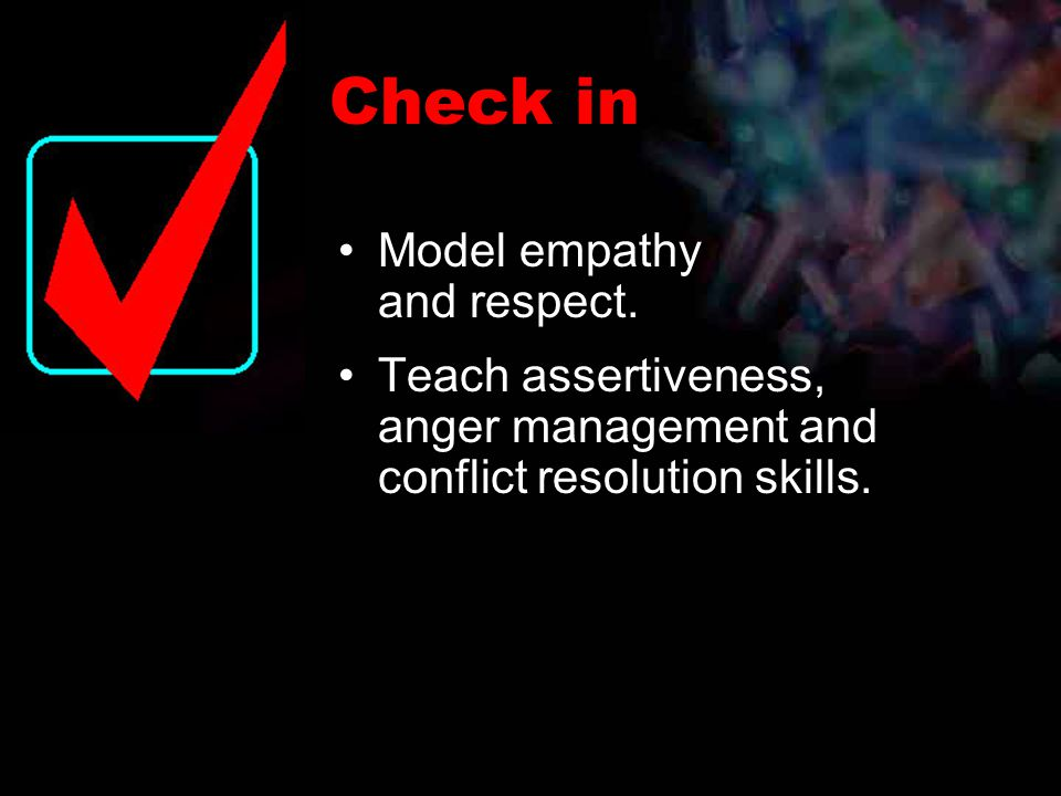 Model empathy and respect. Teach assertiveness, anger management and conflict resolution skills.