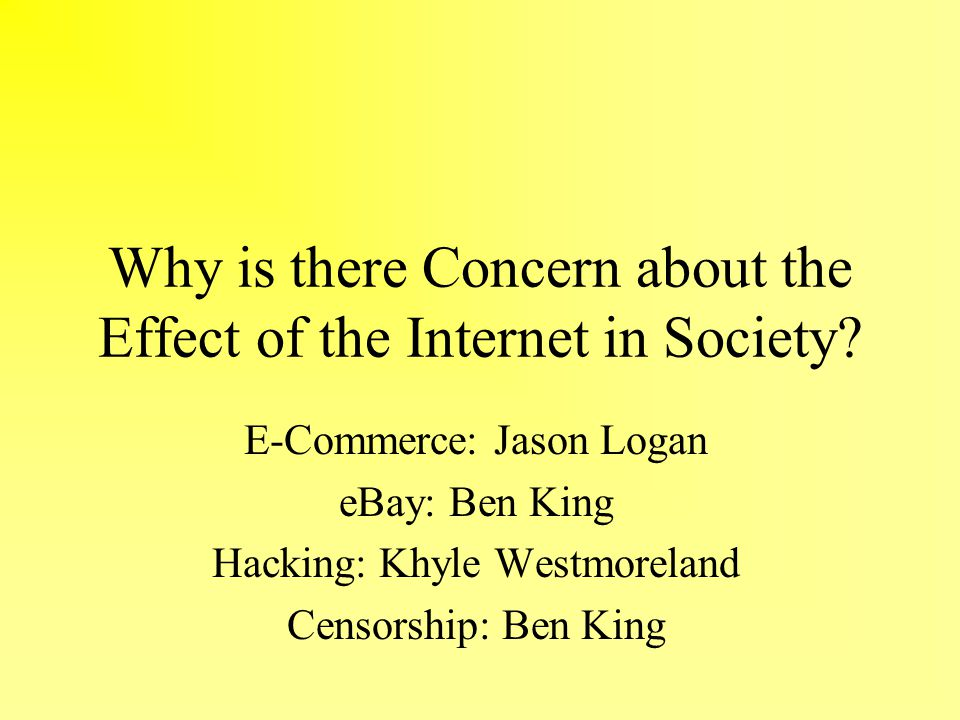 why is there concern about the effect of the internet in society why is there concern about the effect of the internet in society