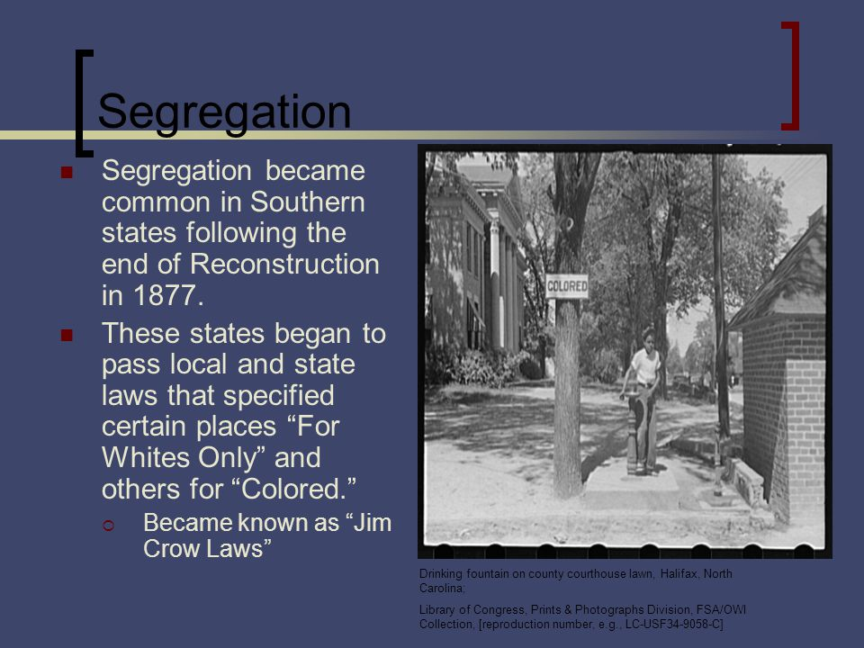 Segregation Segregation became common in Southern states following the end of Reconstruction in 1877.