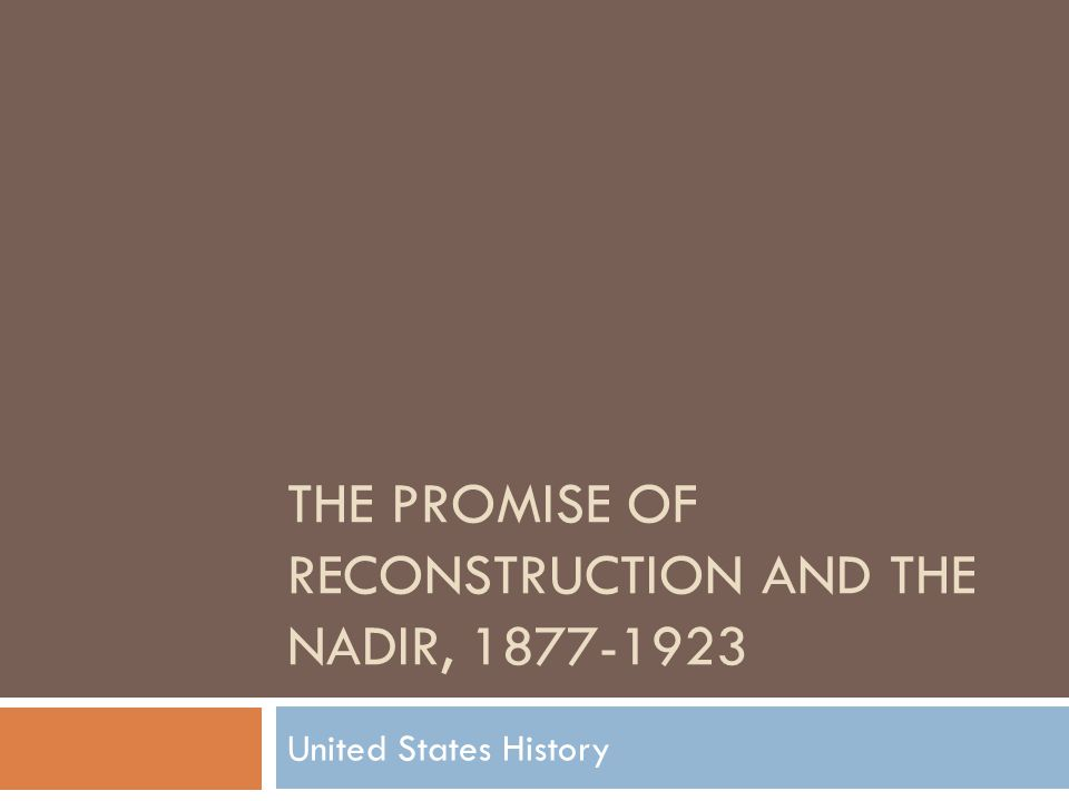 THE PROMISE OF RECONSTRUCTION AND THE NADIR, United States History