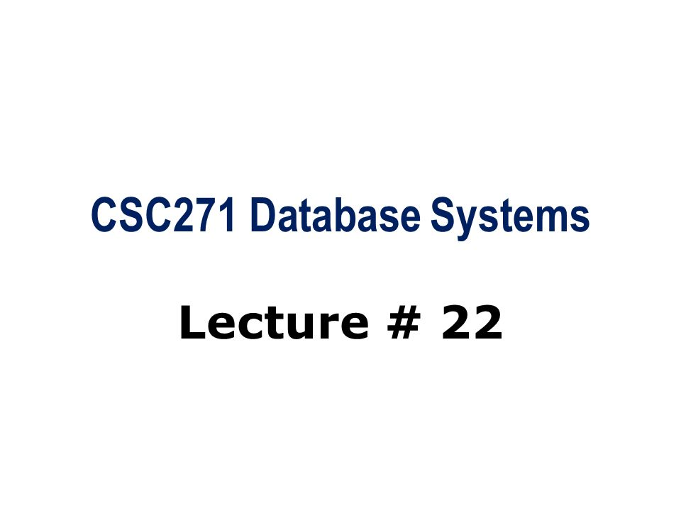 CSC271 Database Systems Lecture # 22