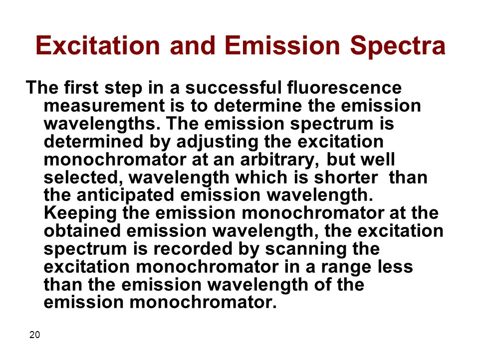 20 Excitation and Emission Spectra The first step in a successful fluorescence measurement is to determine the emission wavelengths.