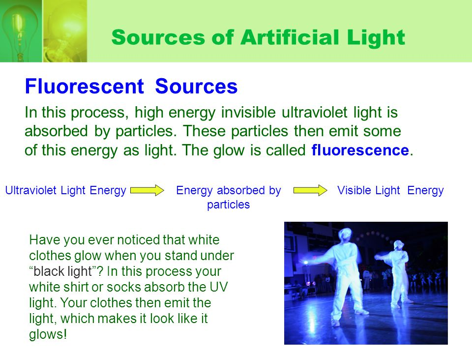 Sources of Artificial Light Incandescent Light Sources Incandescent light sources are sources that are heated to such a high temperature that they emit visible light.
