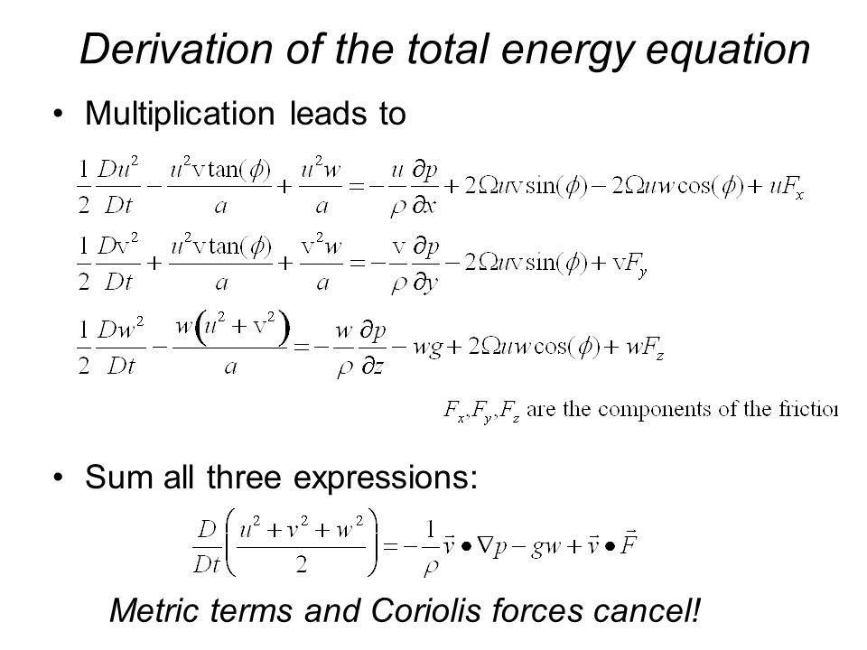 Derivation of the total energy equation Multiplication leads to Sum all three expressions: Metric terms and Coriolis forces cancel!