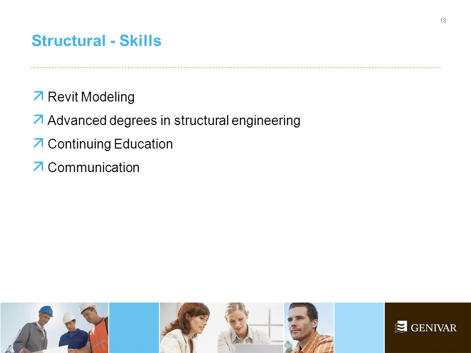  Revit Modeling  Advanced degrees in structural engineering  Continuing Education  Communication Structural - Skills 18