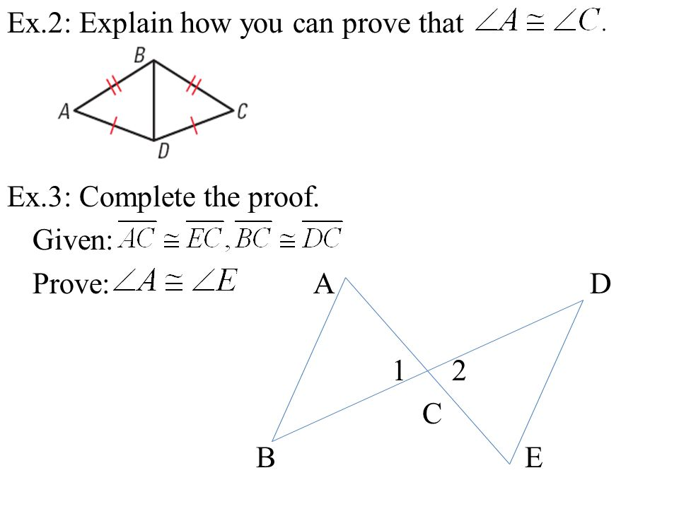 Ex.2: Explain how you can prove that Ex.3: Complete the proof. Given: Prove: A D 1 2 C B E