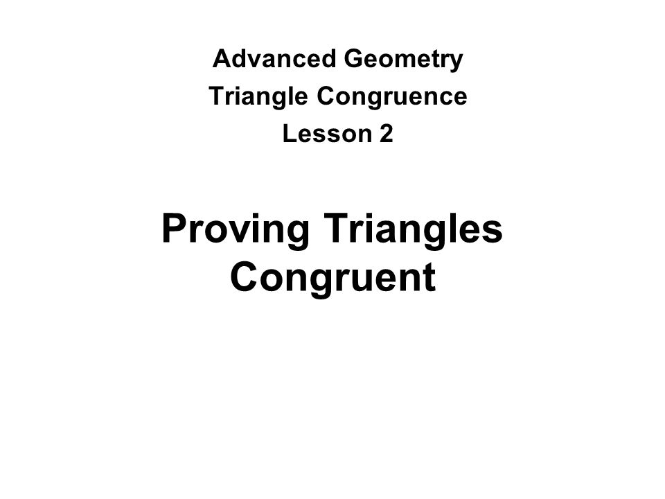 Proving Triangles Congruent Advanced Geometry Triangle Congruence Lesson 2