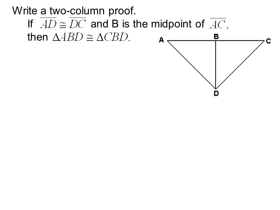 Write a two-column proof. If and B is the midpoint of then
