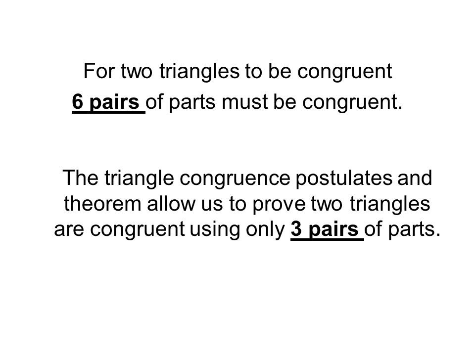 For two triangles to be congruent 6 pairs of parts must be congruent.