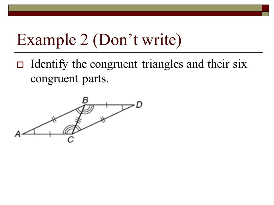 Example 2 (Don't write)  Identify the congruent triangles and their six congruent parts.