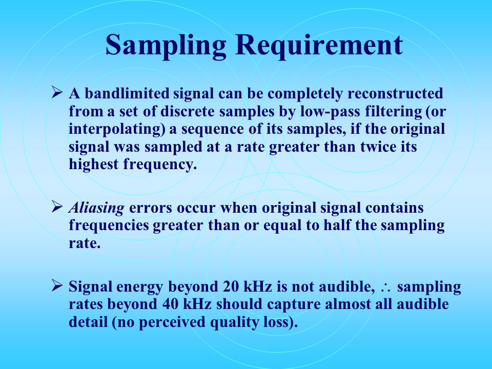 Audible Frequency Range and Sampling Rate  Frequency range - 20 to 20,000 Hz  Audible intensities - threshold of hearing (1 Pico watt/meter 2 corresponds to 0 db  Sample sweep constant intensity – 0 to 20 kHz in 10 seconds