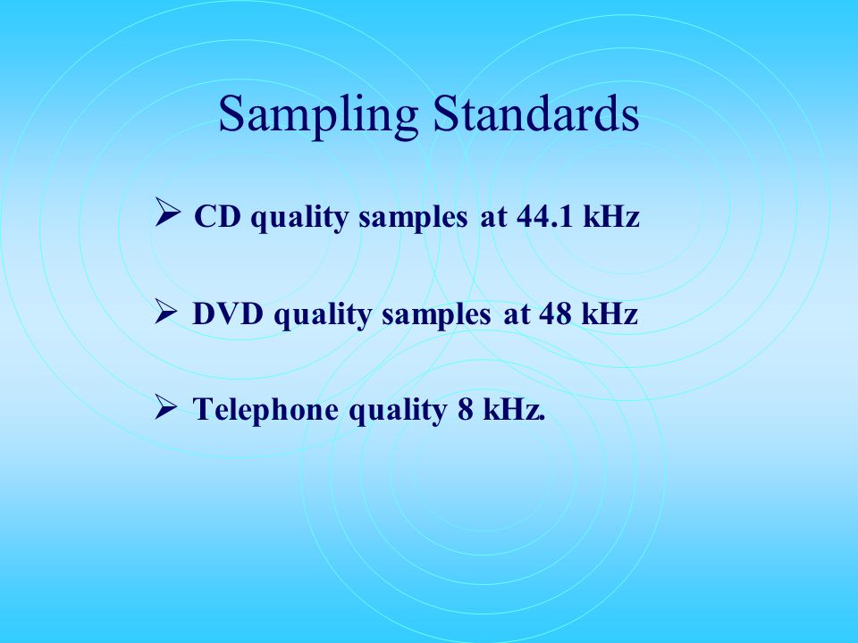 Sampling Requirement  A bandlimited signal can be completely reconstructed from a set of discrete samples by low-pass filtering (or interpolating) a sequence of its samples, if the original signal was sampled at a rate greater than twice its highest frequency.