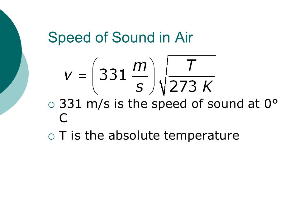 Speed of Sound in Air  331 m/s is the speed of sound at 0° C  T is the absolute temperature