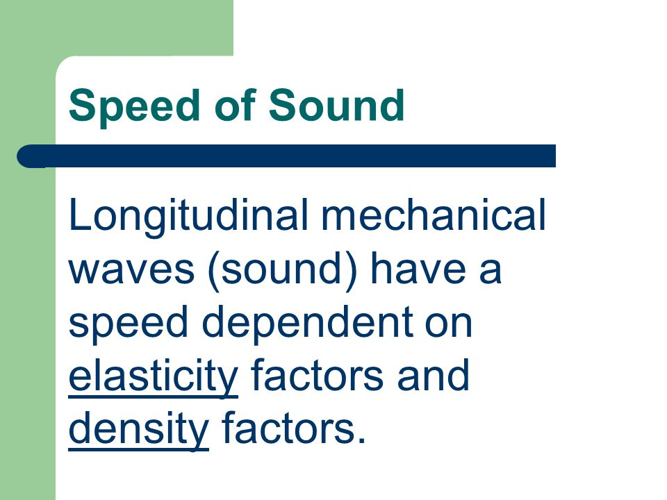Nature of Sound Sound is a longitudinal mechanical wave that travels through an elastic medium.