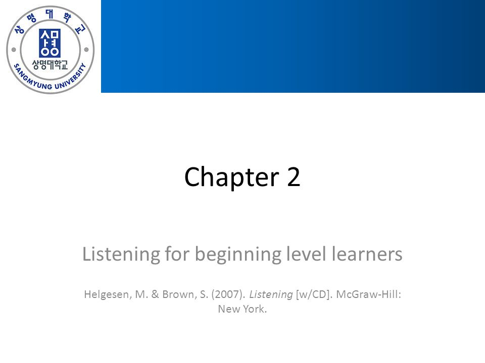 Chapter 2 Listening for beginning level learners Helgesen, M.