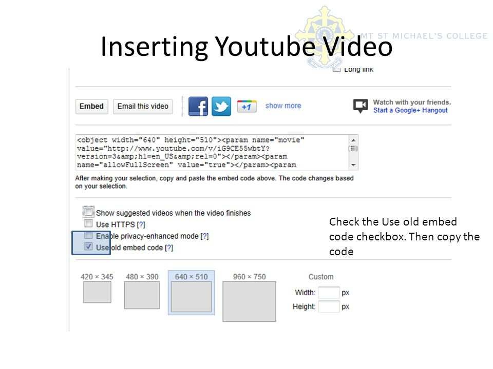 Inserting Youtube Video Check the Use old embed code checkbox. Then copy the code