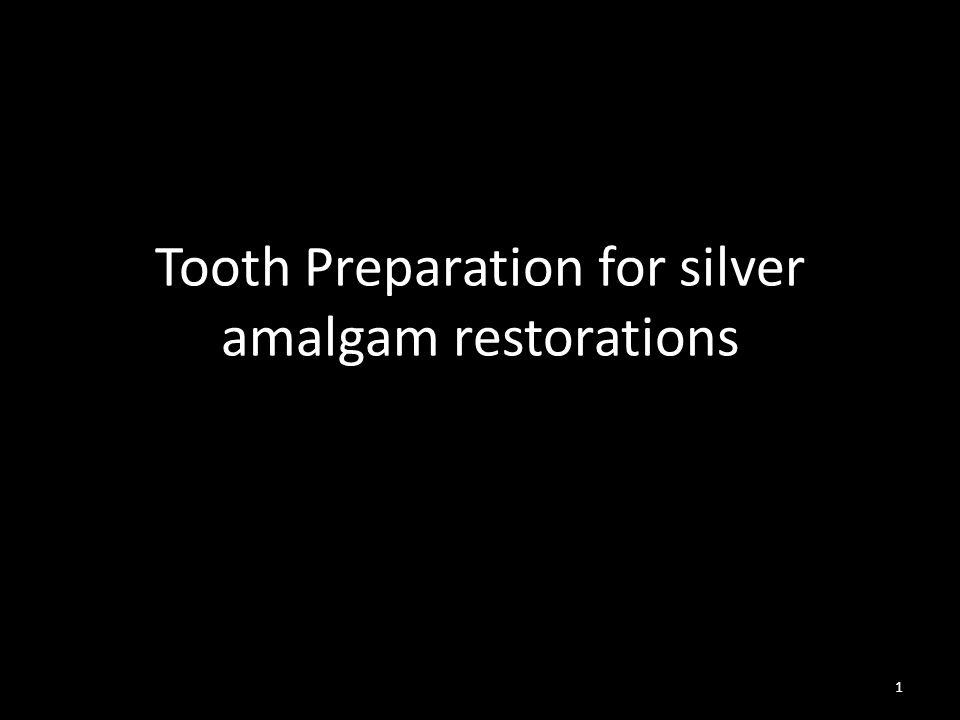 Tooth Preparation for silver amalgam restorations 1