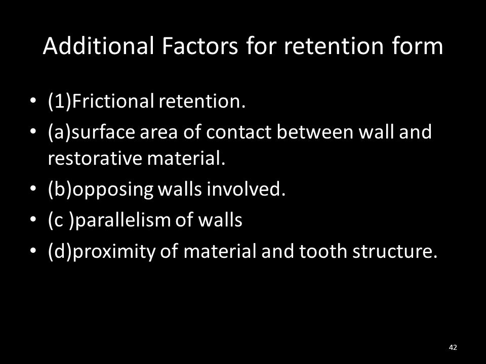 Additional Factors for retention form (1)Frictional retention.